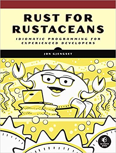 Rust For Rustaceans: Idiomatic Programming for Experienced Developers