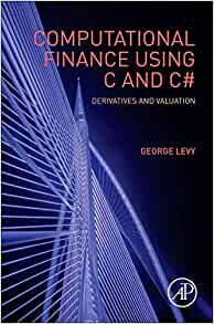 Computational Finance Using C and C#: Derivatives and Valuation